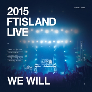 [FTISLAND] 2015 FTISLAND LIVE [We Will] TOUR DVD